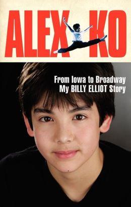 Alex Ko: From Iowa to Broadway, My Billy Elliot Story — A Book Review